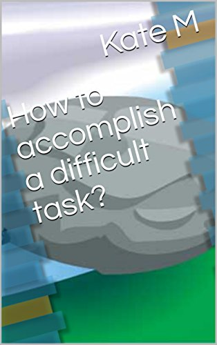 How to accomplish a difficult task?