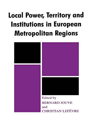 Local Power, Territory and Institutions in European Metropolitan Regions: In Search of Urban Gargantuas (Routledge Studies in Federalism and Decentralization)