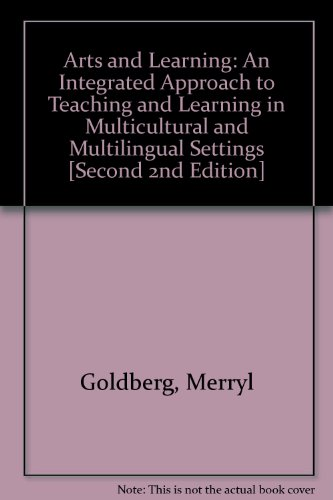 Arts and Learning: An Integrated Approach to Teaching and Learning in Multicultural and Multilingual Settings [Second 2nd Edition]