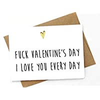 Funny Valentine's/Love Day card - F*ck Valentine's Day, I love you everyday - High quality greeting card