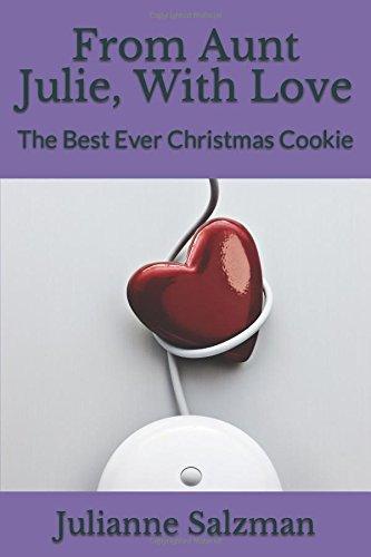 "From Aunt Julie, With Love: The Best Ever Christmas Cookie by Julianne Sarah Salzman, Augusta Grosskopf, Sarah Salzman, Janet  ""Mimi"" Loosen, Diane Salzman"