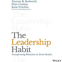 The Leadership Habit: Transforming Behaviors to Drive Results Audiobook by Tammy R. Berberick, Peter Lindsay, Katie Fritchen Narrated by Aurora Luna