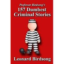 Professor Birdsong's 157 Dumbest Criminal Stories