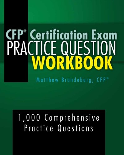 CFP Certification Exam Practice Question Workbook: 1,000 Comprehensive Practice Questions (6th Edition)