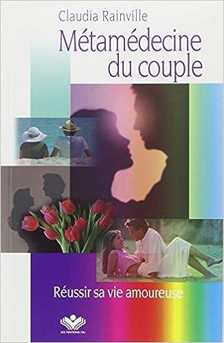 Livre gratuits Métamédecine du couple - Réussir sa vie amoureuse pdf, epub ebook
