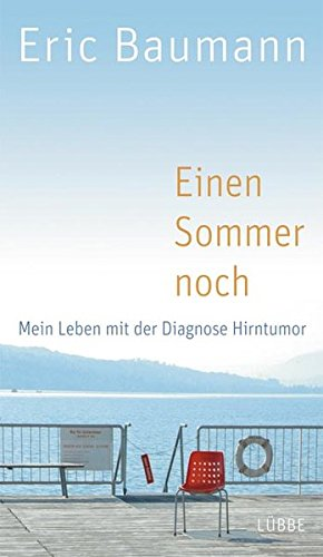 Einen Sommer noch: Mein Leben mit der Diagnose Hirntumor (Lübbe Biographien)