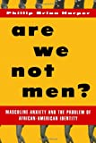 img - for Are We Not Men?: Masculine Anxiety and the Problem of African American Identity book / textbook / text book