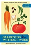 Gardening Without Work: For the Aging, the Busy, and the Indolent by Ruth Stout (2013-09-17)