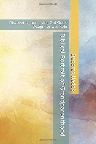 Pdf Parenting Biblical Portrait of Grandparenthood: Discovering and Living Out God's Design for Our Role