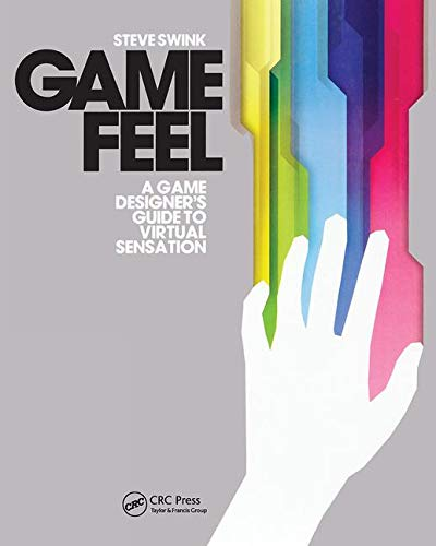 Game Feel (Morgan Kaufmann Game Design Books) (Best Game Designers In The World)