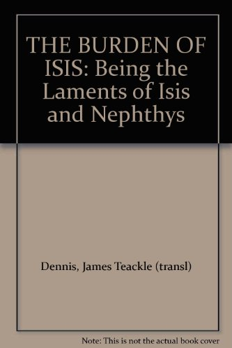 THE BURDEN OF ISIS: Being the Laments of Isis and Nephthys by London: John Murray.