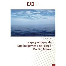 La géopolitique de l'aménagement de l'eau à Dadès, Maroc