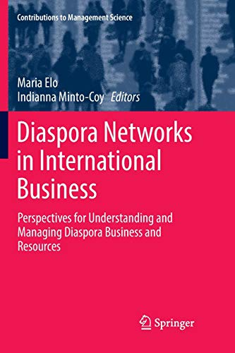 Diaspora Networks in International Business: Perspectives for Understanding and Managing Diaspora Business and Resources (Contributions to Management Science) (Understanding The Anthropology Of Immigration And Migration)