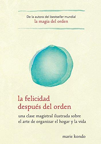 Book cover from La felicidad después del orden / Spark Joy: Una Clase Magistral Ilustrada Sobre El Arte De Organizer El Hogar Y La Vida (Spanish Edition) by Marie Kondo