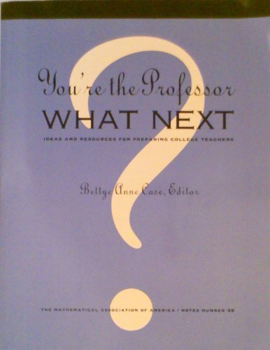 You're the Professor, What Next?: Ideas and Resources for Preparing College Teachers (Maa Notes)