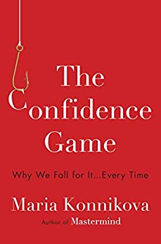 The Confidence Game: Why We Fall for It . . . Every Time by [Konnikova, Maria]