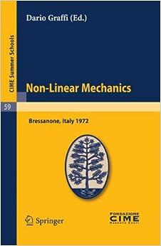Dario Graffi - Non-linear Mechanics: Lectures Given At A Summer School Of The Centro Internazionale Matematico Estivo (c.i.m.e.) Held In Bressanone (bolzano), Italy, June 4-13, 1972