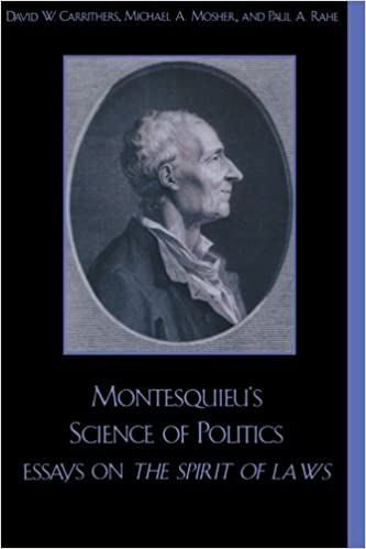 montesquieu s science of politics essays on the spirit of laws montesquieu s science of politics essays on the spirit of laws david w carrithers michael a mosher paul a rahe cecil courtney paul a rahe