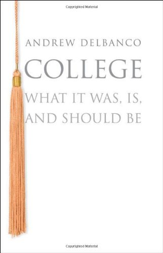 College: What it Was, Is, and Should Be (The William G. Bowen Memorial Series in Higher Education)