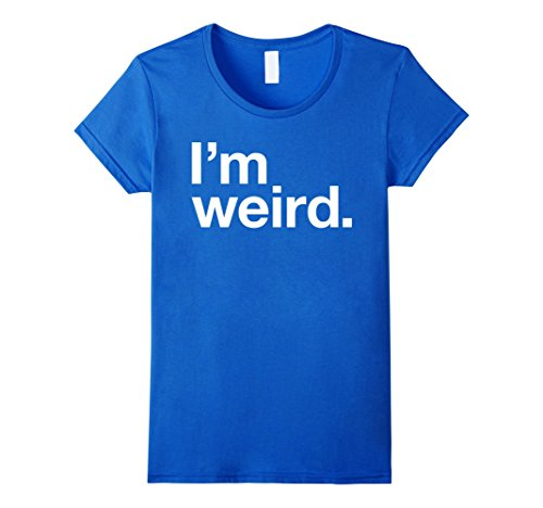Funny School Appropriate Halloween Costumes (Womens I'm Weird Shirt Statement Shirt Funny Halloween Costume Tee Small Royal Blue)