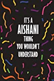 It's AISHANI Thing You Wouldn't Understand: Funny