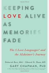 Keeping Love Alive as Memories Fade: The 5 Love Languages and the Alzheimer's Journey Paperback