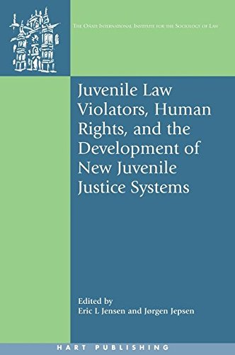 Juvenile Law Violators, Human Rights, and the Development of New Juvenile Justice Systems (Onati International Series in Law and Society)