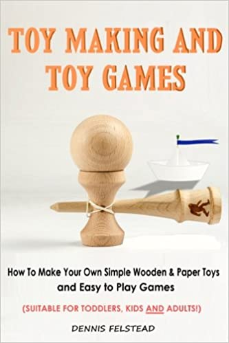 Toy Making And Toy Games How To Make Your Own Simple Wooden Paper