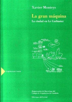 Descargar Libro La Gran Máquina: La Ciudad En Le Corbusier Xavier Monteys