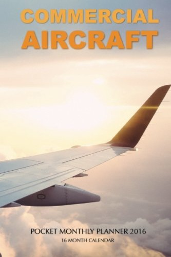 Read Online Commercial Aircraft Pocket Monthly Planner 2016: 16 Month Calendar ebook