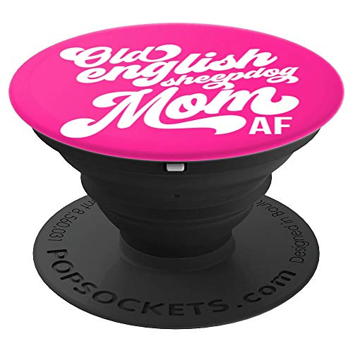 Old English Sheepdog Mom AF - Dog Lover Gift PACX114c - PopSockets Grip and Stand for Phones and Tablets