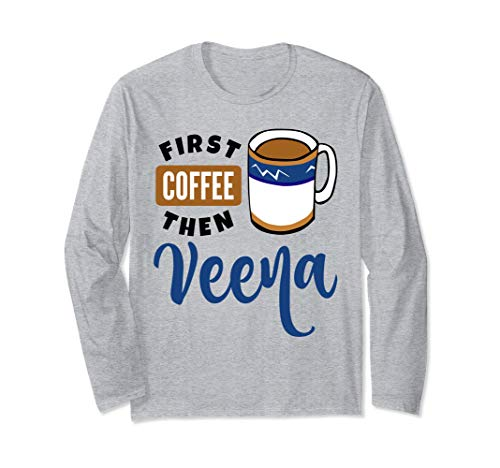 First Coffee Then Veena Music Lover Coffee Mug Long Sleeve T-Shirt