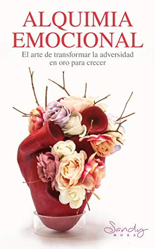 ALQUIMIA EMOCIONAL: EL ARTE DE TRANSFORMAR LA ADVERSIDAD EN ORO PARA TU CRECIMIENTO. por Sandy Mora