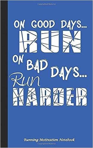 On Good Days Run On Bad Days Run Harder Running