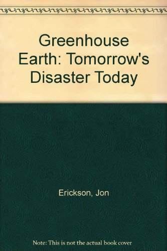 Greenhouse Earth: Tomorrow's Disaster Today