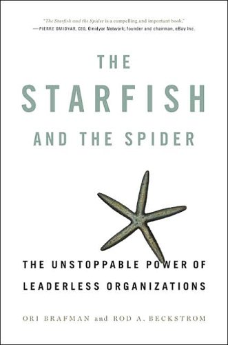 The Starfish and the Spider: The Unstoppable Power of Leaderless Organizations pdf
