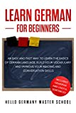 Learn German for Beginners: An Easy and Fast Way To Learn the Basics of German Language,Build Your Vocabulary and Improve Your Reading and Conversation Skills