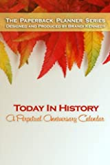 Today In History: A Perpetual Anniversary Calendar: Leaf Edition (The Paperback Planner Series) Paperback