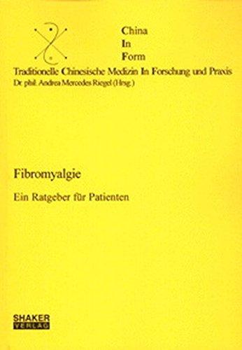 Fibromyalgie - Ein Ratgeber für Patienten (Traditionelle Chinesische Medizin in Forschung und Praxis)