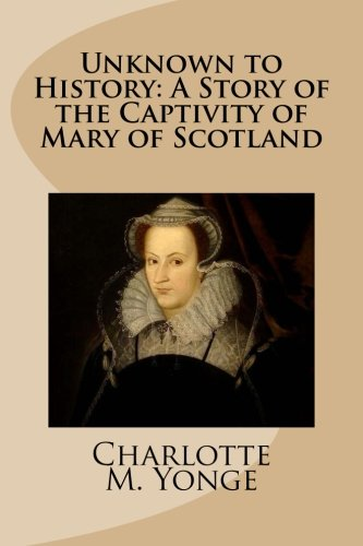Unknown to History: A Story of the Captivity of Mary of