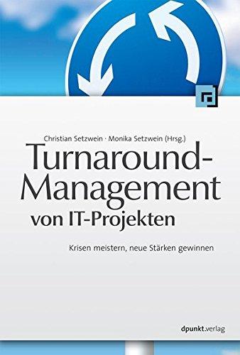 Turnaround-Management von IT-Projekten: Krisen meistern, neue Stärken gewinnen
