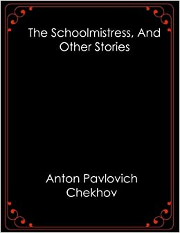 The Schoolmistress, And Other Stories: Anton Pavlovich