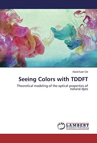 Seeing Colors with TDDFT: Theoretical modeling of the optical properties of natural dyes ebook