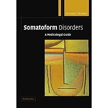 Somatoform Disorders: A Medicolegal Guide