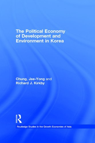 Download The Political Economy of Development and Environment in Korea (Routledge Studies in the Growth Economies of Asia) Pdf