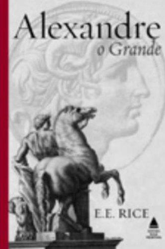 Alexandre, o Grande - E. E. Rice