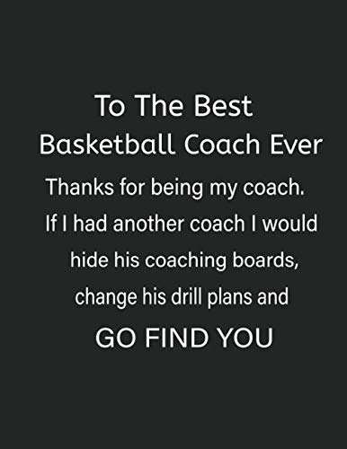 To The Best Basketball Coach Ever Thanks For Being My Coach: High School Basketball Coach Academic Planner For Drills Strategies And Plays 2019-2020