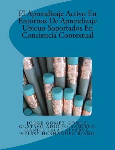 El Aprendizaje Activo En Entornos De Aprendizaje Ubicuo Soportados En Conciencia Contextual (Spanish Edition)