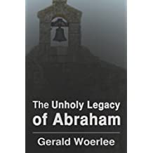 The Unholy Legacy of Abraham