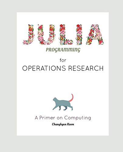 Julia Programming for Operations Research: A Primer on Computing